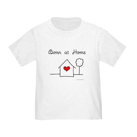 Born at Home Toddler T-Shirt