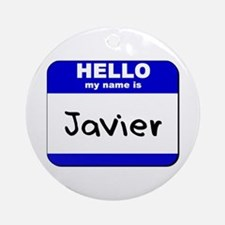 hello my name is javier  Ornament (Round)