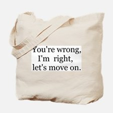 YOU'RE WRONG, I'M RIGHT, LET'S MOVE ON. Tote Bag