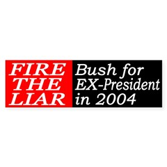 Fire the Liar: Bush for Ex-President in '04