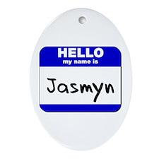 hello my name is jasmyn  Oval Ornament