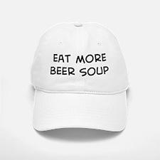 Eat more Beer Soup Baseball Baseball Cap