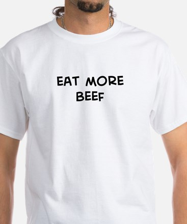 Eat more Beef White T-Shirt