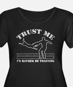 Trust me -Id rather be training Plus Size T-Shirt