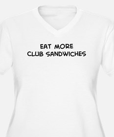 Eat more Club Sandwiches T-Shirt