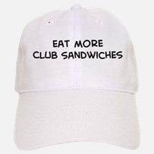 Eat more Club Sandwiches Baseball Baseball Cap