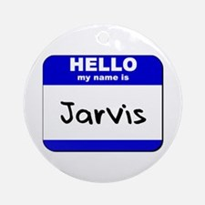 hello my name is jarvis  Ornament (Round)