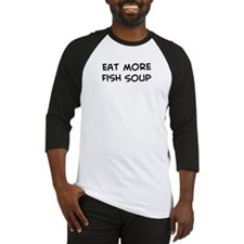 Eat more Fish Soup Baseball Jersey
