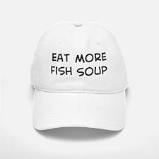 Eat more Fish Soup Baseball Baseball Cap