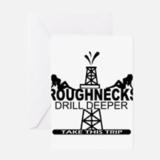 Roughnecks Drill Deeper Greeting Cards