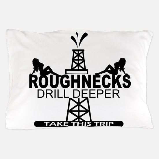 Roughnecks Drill Deeper Pillow Case