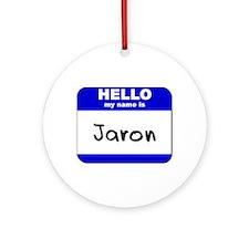 hello my name is jaron  Ornament (Round)
