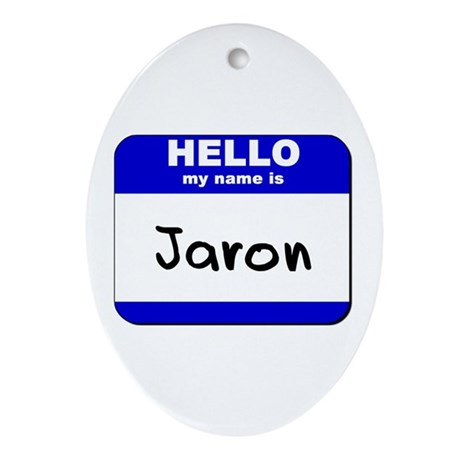 hello my name is jaron Oval Ornament