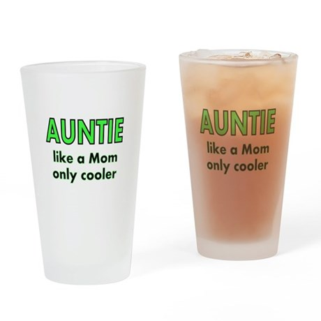 Auntie. like a Mom only cooler Drinking Glass
