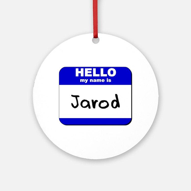 hello my name is jarod  Ornament (Round)