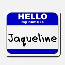 hello my name is jaqueline  Mousepad