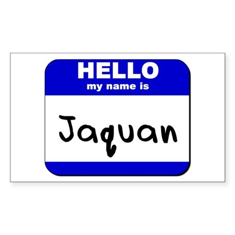 hello my name is jaquan Rectangle Sticker