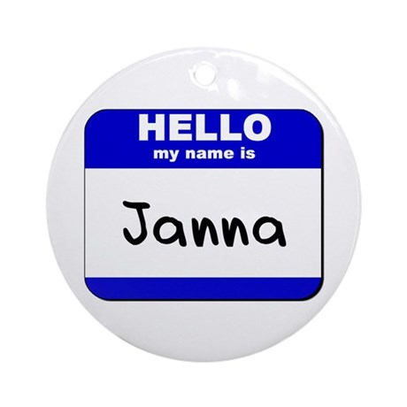 hello my name is janna Ornament (Round)