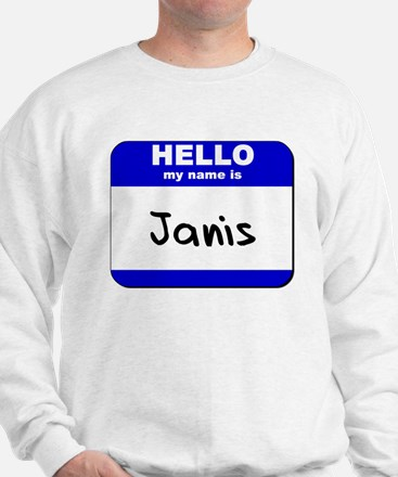 hello my name is janis Sweatshirt