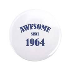 """Awesome Since 1964 3.5"""" Button"""