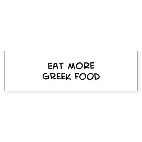 Eat more Greek Food Bumper Sticker