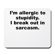 Allergic To Stupidity Mousepad