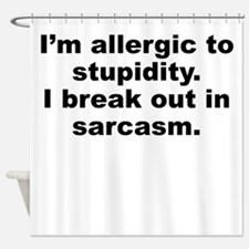 Allergic To Stupidity Shower Curtain