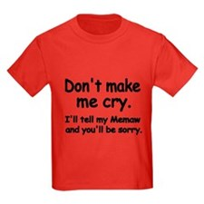 Dont Make Me Cry T-Shirt
