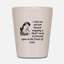 I Only Use Sarcasm Because Shot Glass