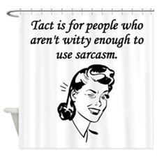 Tact And Sarcasm Shower Curtain