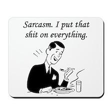 Sarcasm I Put That Shit On Everything Mousepad
