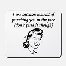 Sarcasm Instead Of Punching Mousepad