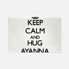 Keep Calm and HUG Ayanna Magnets