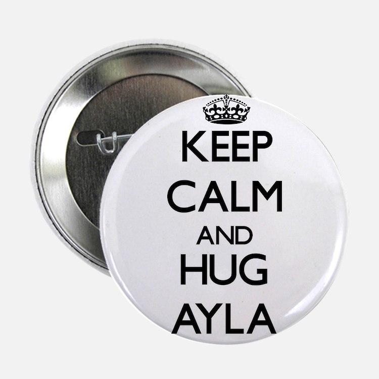 """Keep Calm and HUG Ayla 2.25"""" Button"""