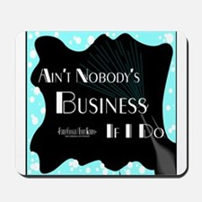Aint Nobody Business Mousepad