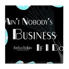Aint Nobody Business Tile Coaster