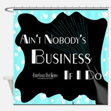 Aint Nobody Business Shower Curtain