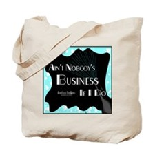 Aint Nobody Business Tote Bag