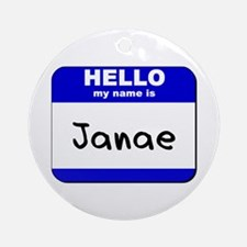 hello my name is janae  Ornament (Round)