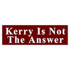 Kerry Is Not The Answer - Bumper Bumper Sticker