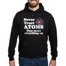 Never Trust Atoms Hoody