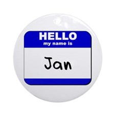 hello my name is jan  Ornament (Round)