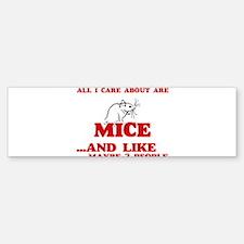 All I care about are Mice Bumper Bumper Bumper Sticker