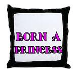 BORN A PRINCESS 2 Throw Pillow