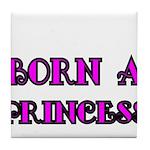 BORN A PRINCESS 2 Tile Coaster