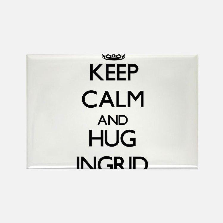 Keep Calm and HUG Ingrid Magnets