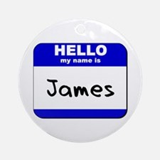 hello my name is james  Ornament (Round)
