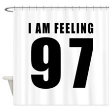 I am feeling 97 Shower Curtain