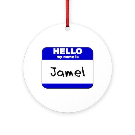 hello my name is jamel Ornament (Round)