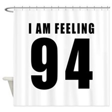I am feeling 94 Shower Curtain